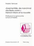 """Frédéric Teinturier - """"Zwischenfälle, die manchman das Beste waren."""" Heinrich Mann et la nouvelle - Pratiques d'un genre entre roman et théâtre. Série III Etudes et documents."""