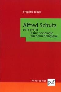 Frédéric Tellier - Alfred Schutz et le projet d'une sociologie phénoménologique.