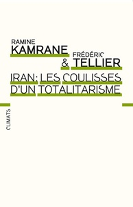 Frédéric Tellier et Ramine Kamrane - Iran : les coulisses d'un totalitarisme.