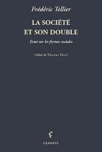 Frédéric Tellier - La société et son double - Essai sur les formes sociales.