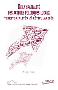 Frédéric Tesson - De la spatialité des acteurs politiques locaux : territorialités & réticularités.