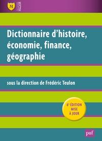 Frédéric Teulon - Dictionnaire Histoire, Economie, Finance, Géographie - Hommes, Faits, Mécanismes, Entreprises, Concepts.