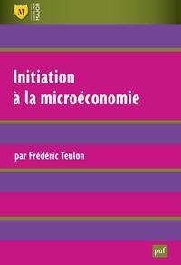 Frédéric Teulon - Initiation à la microéconomie.