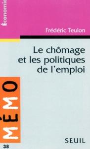 Frédéric Teulon - Le chômage et les politiques de l'emploi.