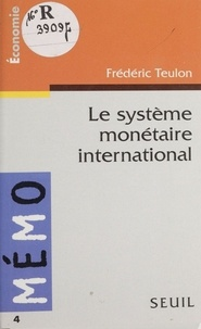 Frédéric Teulon - Le système monétaire international.