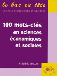 Frédéric Teulon - Les 100 mots-clés en sciences économiques et sociales.