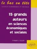 Frédéric Teulon - Les 15 grands auteurs en sciences économiques et sociales.