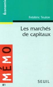 Frédéric Teulon - Les marchés de capitaux - Bourses, marché monétaire, marché des changes, produits dérivés.