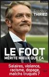 Frédéric Thiriez - Le foot mérite mieux que ça.