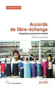 Frédéric Thomas et  Centre tricontinental (CETRI) - Accords de libre-échange - Cinquante nuances de marché.