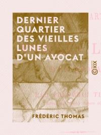 Frédéric Thomas - Dernier quartier des vieilles lunes d'un avocat.