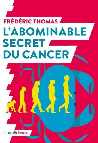 L'abominable secret du cancer - Frédéric Thomas - Format PDF - 9782379310164 - 12,99 €