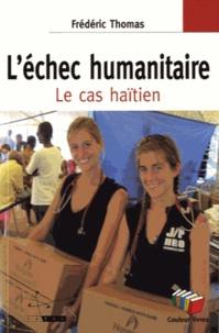 Frédéric Thomas - L'échec humanitaire - Le cas haïtien.