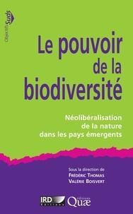 Frédéric Thomas et Valérie Boisvert - Le pouvoir de la biodiversité - Néolibéralisation de la nature dans les pays émergents.