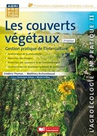 Frédéric Thomas et Matthieu Archambeaud - Les couverts végétaux - Gestion pratique de l'interculture.