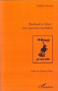 Frédéric Thomas - Rimbaud et Marx : une rencontre surréaliste.