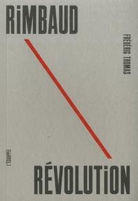 Frédéric Thomas - Rimbaud révolution.