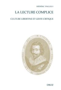 Frédéric Tinguely - La lecture complice - Culture libertine et geste critique.