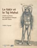 Frédéric Tinguely - Le fakir et le Taj Mahal - L'Inde au prisme des voyageurs français du XVIIe siècle.