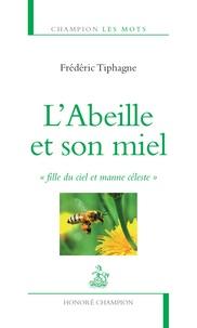 """Frédéric Tiphagne - L'Abeille et son miel - """"Fille du ciel et manne céleste""""."""