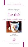 """Frédéric Tiphagne - Le thé, qui """"désenivre... et fortifie la raison...""""."""