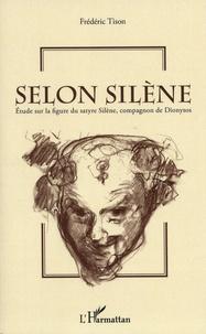 Frédéric Tison - Selon Silène - Etude sur la figure du satyre Silène, compagnon de Dionysos.