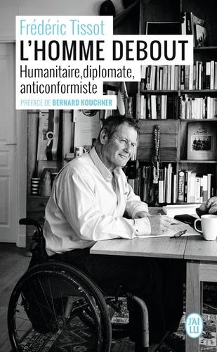 L'homme debout. Humanitaire, diplomate, anticonformiste
