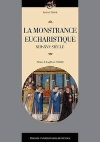 Frédéric Tixier - La monstrance eucharistique - Genèse, typologie et fonctions d'un objet d'orfèvrerie (XIIIe-XVIe siècle).