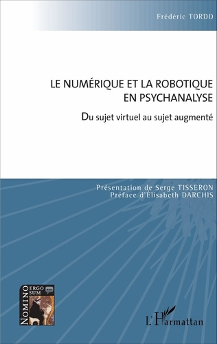 Frédéric Tordo - Le numérique et la robotique en psychanalyse - Du sujet virtuel au sujet augmenté.