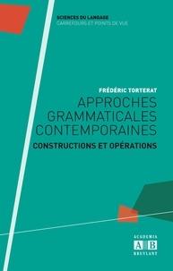 Frédéric Torterat - Approches grammaticales contemporaines - Constructions et opérations.