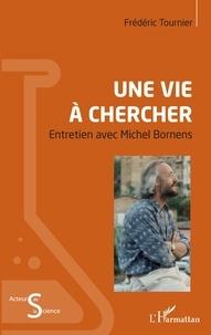 Frédéric Tournier - Une vie à chercher - Entretien avec Michel Bornens.