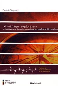 Frédéric Touvard - Le manager explorateur - Le management de projet par enjeux, un catalyseur d'innovation.