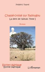Frédéric Traoré - La dent de l'aïeule Tome 1 : Chasse-croisé sur Fadougou.