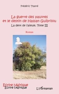 Frédéric Traoré - La dent de l'aïeule Tome 3 : La guerre des pauvres et le destin de Hassan Guibrilou.