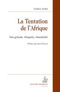 Frédéric Treffel - La tentation de l'Afrique - Néo-gritude, Afropolis, Mondialité.