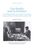 Frédéric Tristram - Une fiscalité pour la croissance - La direction générale des Impôts et la politique fiscale en France de 1948 à la fin des années 1960.