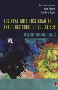 Frédéric Tupin et Yves Lenoir - Les pratiques enseignantes entre instruire et socialiser.