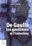 Frédéric Turpin - De Gaulle, les gaullistes et l'Indochine 1940-1956.
