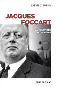 Jacques Foccart- Dans l'ombre du pouvoir - Frédéric Turpin |