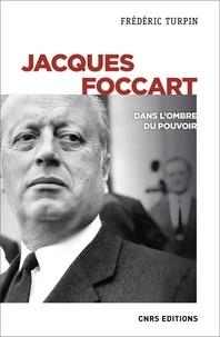 Frédéric Turpin - Jacques Foccart - Dans l'ombre du pouvoir.