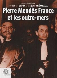 Frédéric Turpin et Jacques Frémeaux - Pierre Mendès France et les outre-mers.