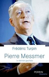 Frédéric Turpin - Pierre Messmer - Le dernier gaulliste.