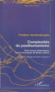Frédéric Vandenberghe - Complexité du posthumanisme - Trois essais dialectiques sur la sociologie de Bruno Latour.