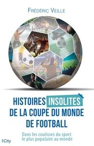 Frédéric Veille - Histoires insolites de la coupe du monde de football.