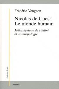 Frédéric Vengeon - Nicolas de Cues : Le monde humain - Métaphysique de l'infini et anthropologie.