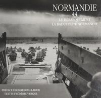 Frédéric Vergne et Edouard Balladur - Normandie 44 - Le débarquement. La bataille de Normandie.