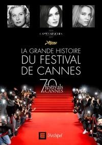 Frédéric Vidal - La grande histoire du Festival de Cannes - 1939-2017.