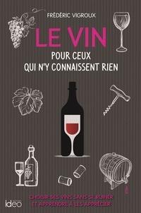 Frédéric Vigroux - Le vin pour ceux qui n'y connaissent rien.