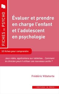 Frederic Villetorte - Evaluer et prendre en charge l'enfant et l'adolescent en psy - Méthodes et outils actualisés à l'usage des professionnels.