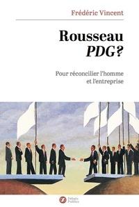 Frédéric Vincent - Rousseau PDG ? - Pour réconcilier l'homme et l'entreprise.